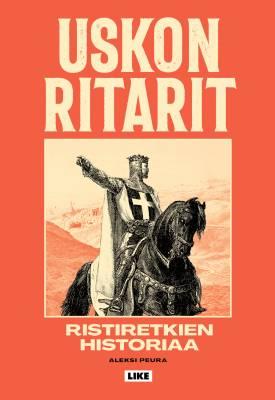 Uskon ritarit - Ristiretkien historiaa